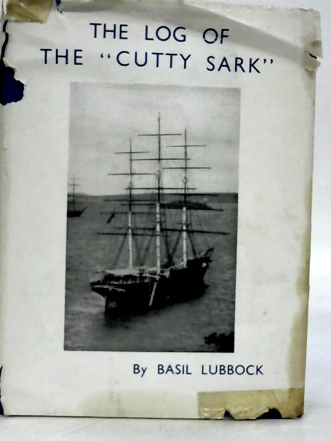 The Log of the 'Cutty Sark'. By Basil Lubbock