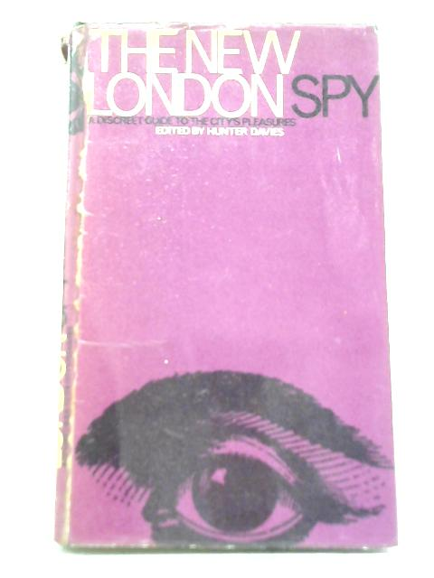 The New London Spy: A Discreet Guide to The City's Pleasures By Hunter Davies