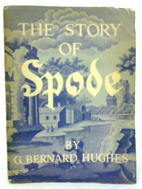 The Story of Spode. By G. Bernard Hughes