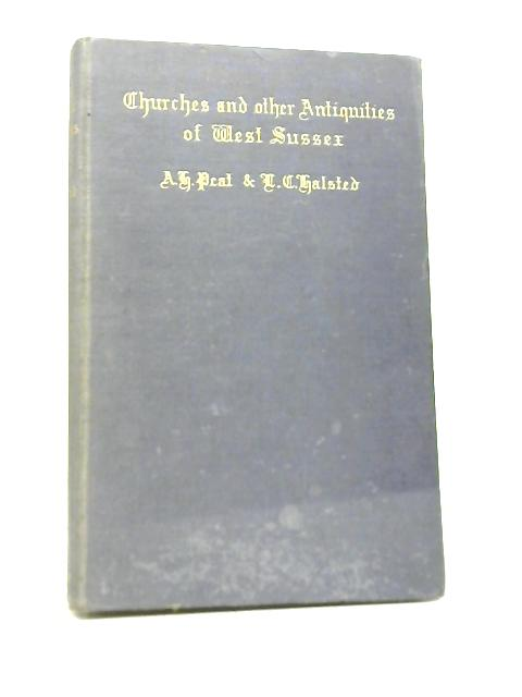 Churches and Other Antiquities of West Sussex By Alfred Peat & Leslie C. Halsted