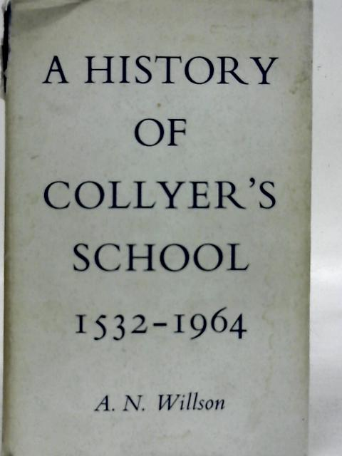 A History of Collyer's School 1532 - 1964 By A. N. Willson