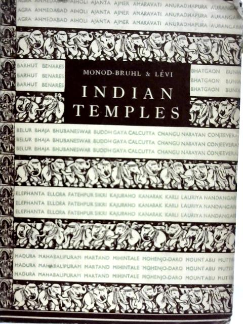 Indian Temples: 135 Photographs, Chosen and Annotated By Odette Monod-Bruhl