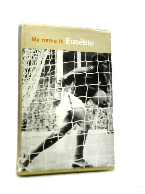My Name is Eusebio By E. Da Silva Ferreira