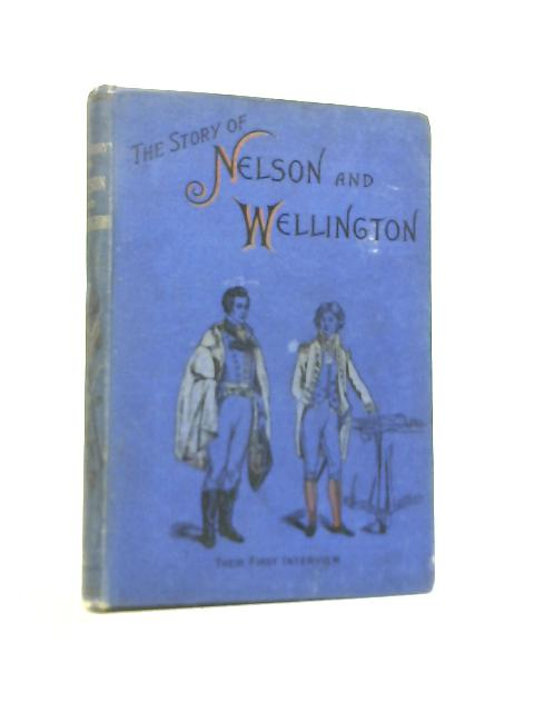 The Story Of Nelson And Wellington By Anon