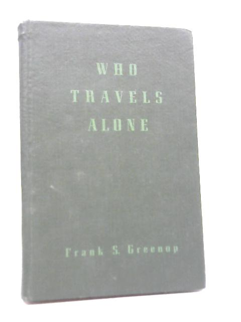 Who Travels Alone By Frank S Greenop