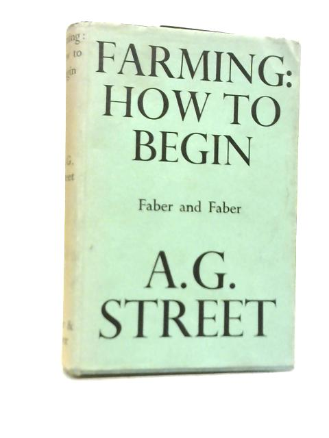 Farming: How to Begin By A.G. Street