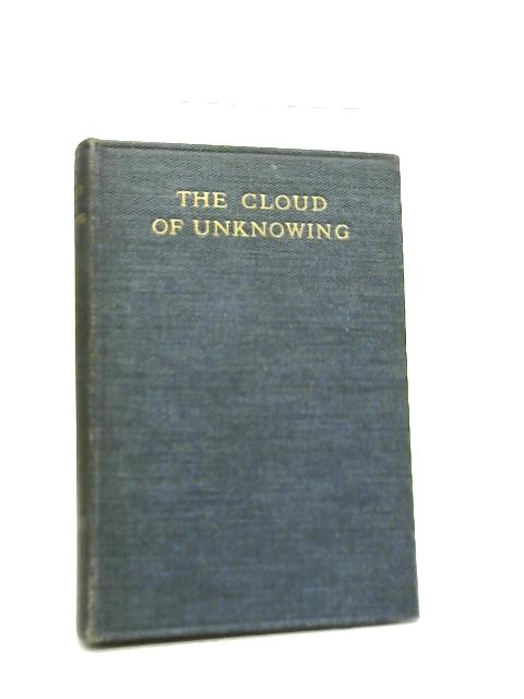 A Book of Contemplation The Which is Called The Cloud of Unknowing, In the Which a Soul is Oned With God By Evelyn Underhill