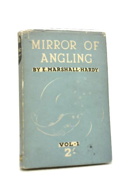 Mirror Of Angling Vol. 1 By E Marshall-Hardy