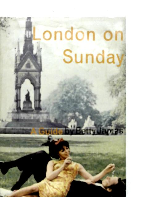 London on Sunday: A Sort of Guide Book By Betty James