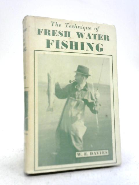 The Technique of Freshwater Fishing and Tackle Tinkering By William Ernest Davies