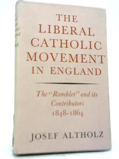 The Liberal Catholic Movement in England By Josef Lewis Altholz