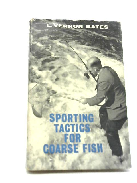 Sporting Tactics For Coarse Fish By Lloyd Vernon Bates