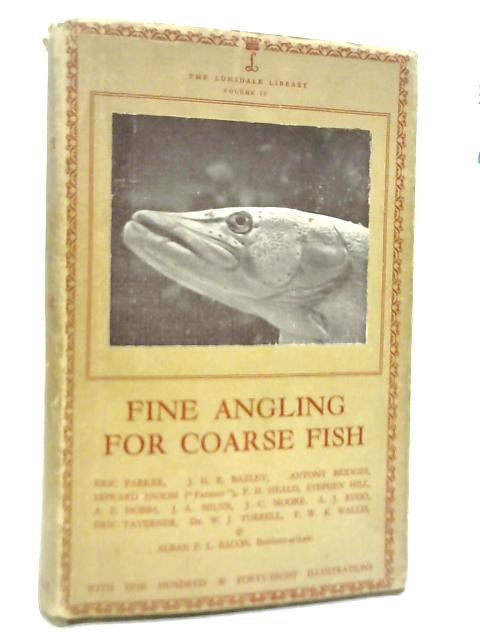 Volume IV: Fine Angling for Coarse Fish By Eric Parker