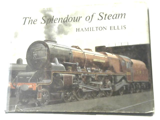 The Splendour of Steam By Hamilton Ellis