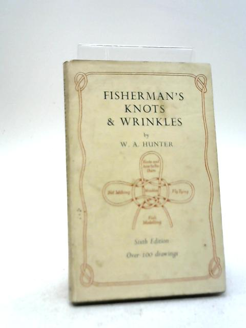 Fisherman's Knots & Wrinkles By William Archibald Hunter