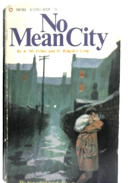 No Mean City By A. McArthur & H. Kingsley Long