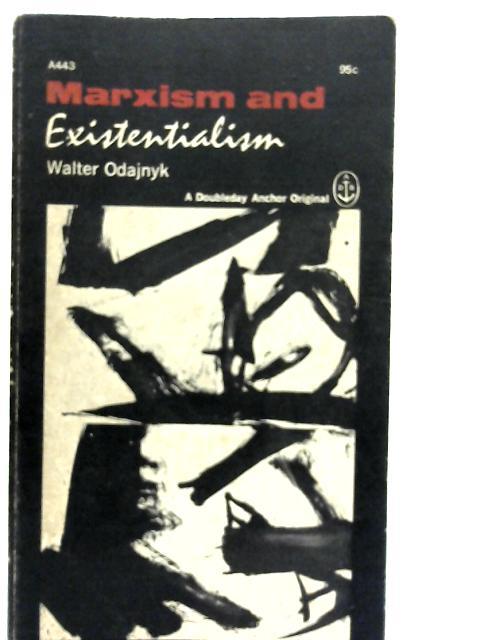 Marxism & Existentialism By Walter Odajnyk