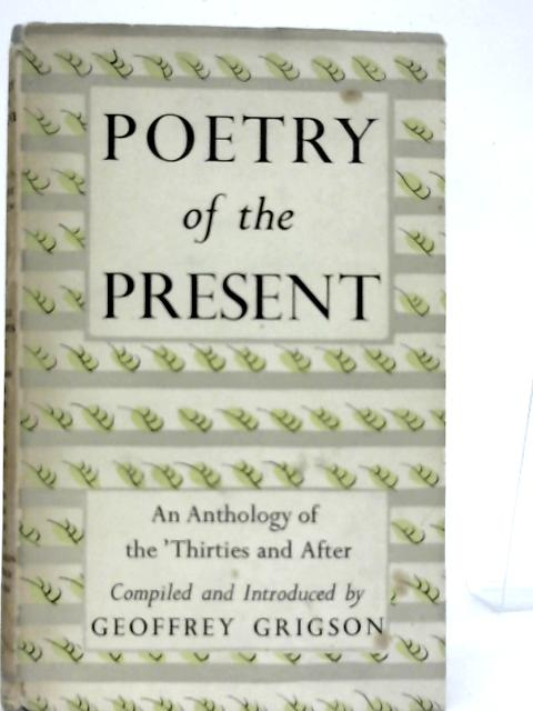 Poetry of the Present By Geoffrey Grigson