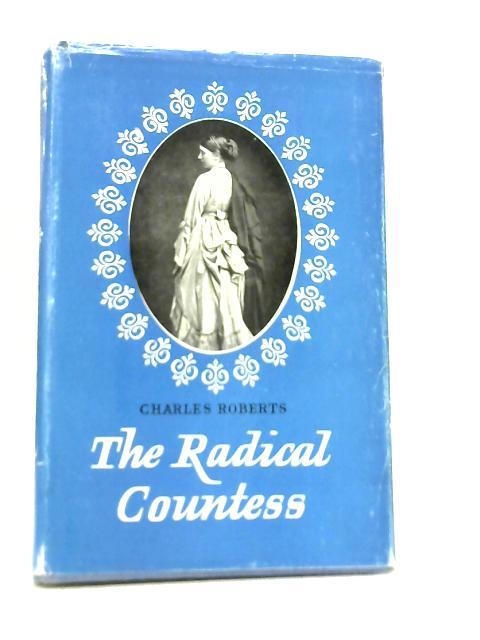 The Radical Countess: The History of The Life of Rosalind, Countess of Carlisle By Charles Roberts