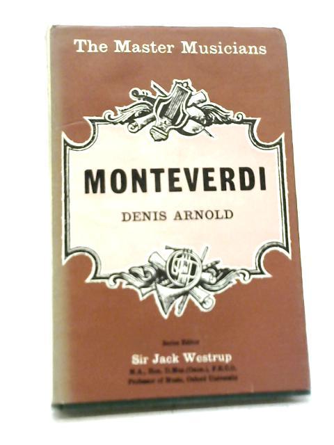 Monteverdi The Master Musicians By Denis Arnold