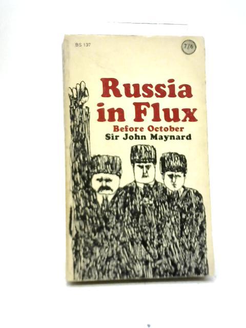 Russia in Flux: Before October By Sir John Maynard
