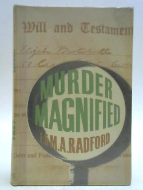 Murder Magnified By E.& M.A.Radford
