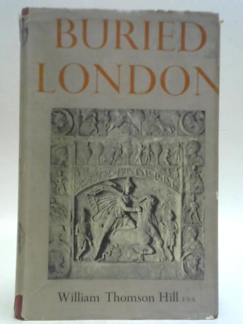 Buried London: Mithras to the Middle Ages. By William Thomson Hill