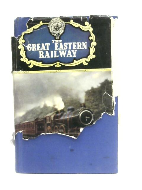 The Great Eastern Railway By Cecil J. Allen