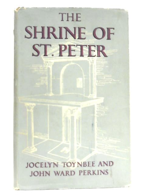 The Shrine of St. Peter and the Vatican Excavations By Jocelyn Toynbee