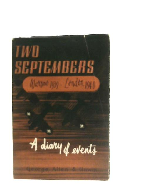 Two Septembers 1939 and 1940. A Diary of Events By Stephen Baley
