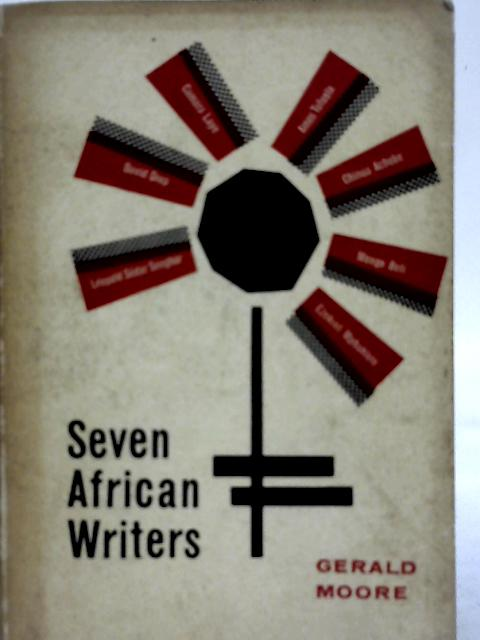 Seven African Writers By Gerald Moore