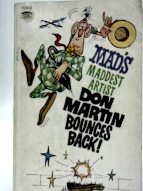 Mad's Maddest Artist Don Martin Bounces Back! By Don Martin