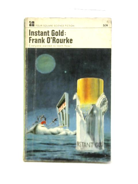 Instant Gold By Frank O'Rourke