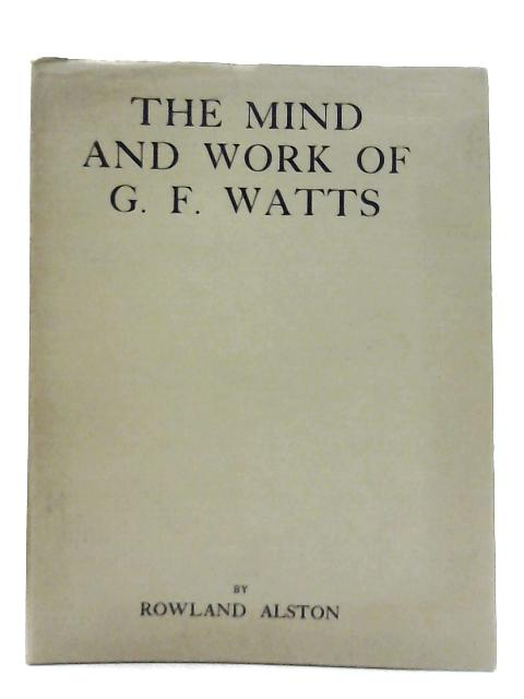 The Mind and Work of G. F. Watts By Rowland Alston