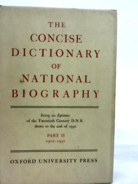 The Dictionary of National Biography: The Concise Dictionary Part II By Unstated