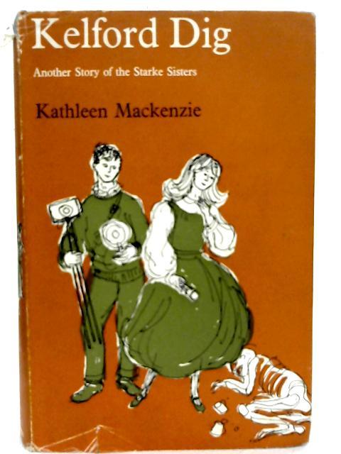 Kelford Dig: A Story of the Starke Sisters By Kathleen Mackenzie
