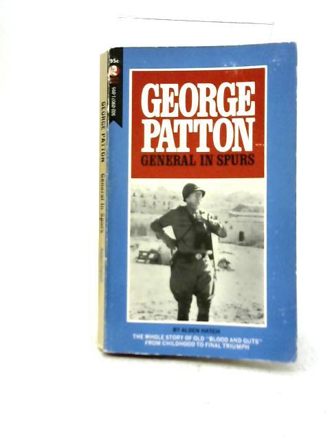 George Patton: General in Spurs By Alden Hatch