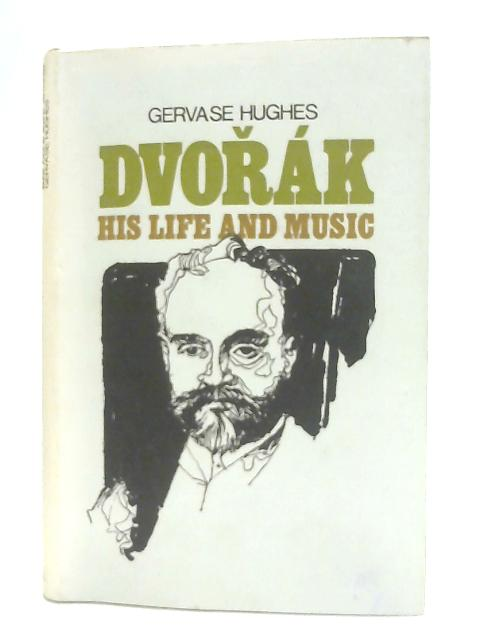 Dvork, His Life and Music By Gervase Hughes