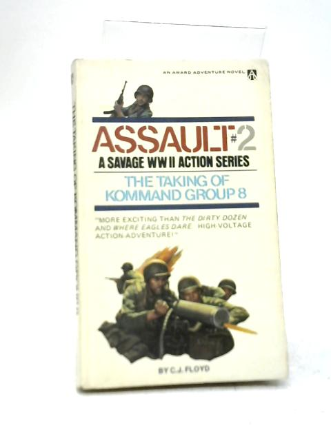 Assault. The Taking of Kommand Group 8 By C. J. Floyd
