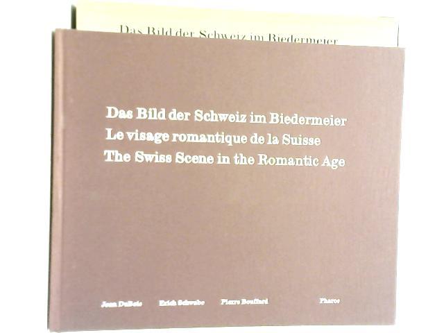 Das Bild der Schweiz im Biedermeier; Le Visage Romantique de la Suisse; The Swiss Scene in the Romantic Age By J DuBois; E Schwabe; P Bouffard
