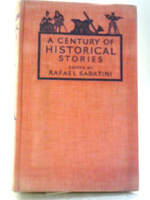 A Century of Historical Stories By Rafael Sabatini