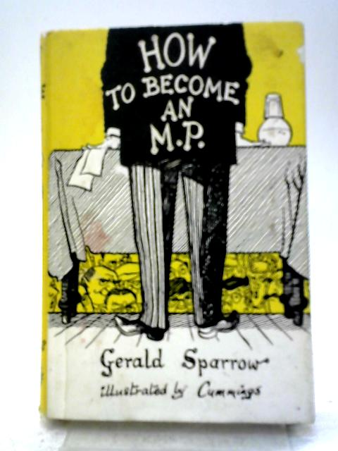 How to Become an M.P. By Gerald Sparrow