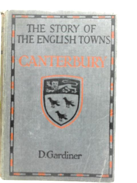 The Story of the English Towns: Canterbury By Dorothy Gardiner