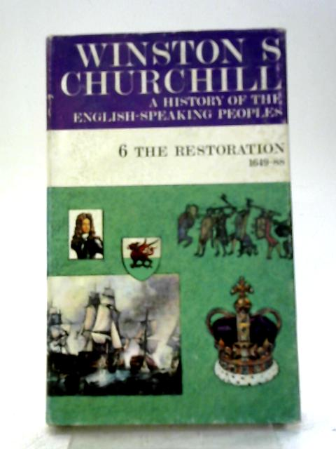 A History of the English Speaking Peoples 6. The Restoration 1649-88 By Winston S Churchill
