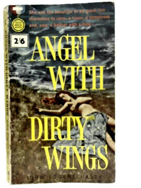 Angel With Dirty Wings By John Eugene Hasty