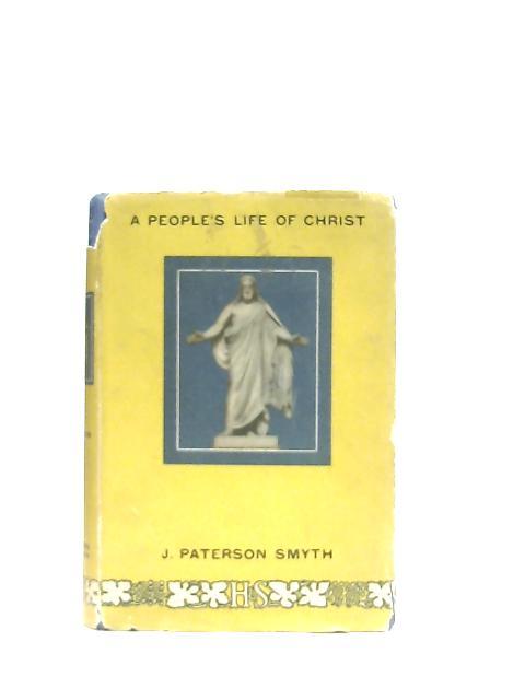 A People's Life of Christ By J. Paterson Smyth