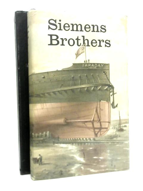 Siemens Brothers 1858-1958: An Essay in The History of Industry By J.D. Scott