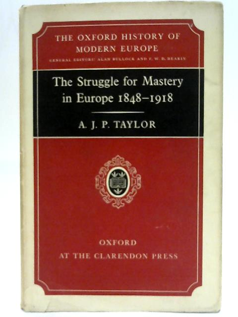 The Struggle for Mastery in Europe. By A.J.P. Taylor