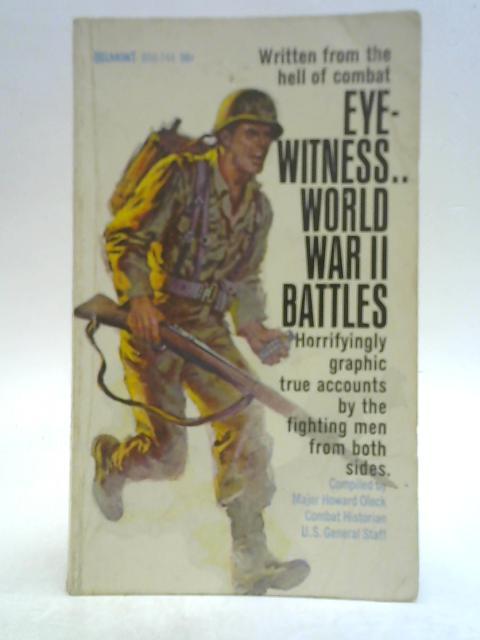 Eye Witness World War II Battles By Major Howard Oleck