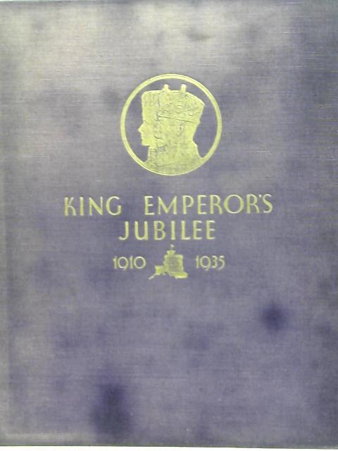 King Emperor's Jubilee 1910-1935 By FGH Salusbury